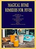 Magical Home Remedies for Fever: Bone Broth, Apple Cider Vinegar, Turmeric, Garlic, Sandalwood Powder, Peppermint Tea, Oregano, Basil, Raisins, Increase your Fluid Intake (English Edition)