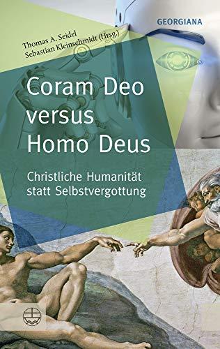 Coram Deo Versus Homo Deus: Christliche Humanitat Statt Selbstvergottung (Georgiana / Neue Theologis