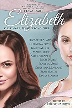 Elizabeth: Obstinate Headstrong Girl (The Quill Collective Book 5) by [Joana Starnes, Amy D'Orazio, Jenetta James, Karen Cox, Christina Morland, Elizabeth Adams, Beau North, J. Croft, Leigh Dreyer, Christina Boyd, Tessa Dare]