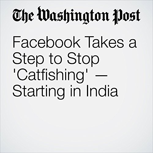 Facebook Takes a Step to Stop 'Catfishing' — Starting in India copertina
