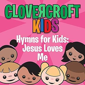 Hymns for Kids: Jesus Loves Me