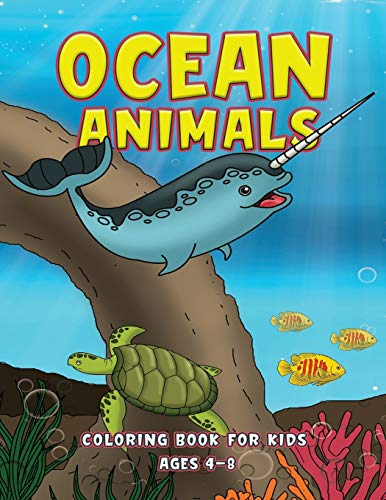 Ocean Animals Coloring Book For Kids Ages 4-8: Coral Reef, Fish, Whales & Underwater Animals Coloring Book For Kids