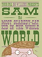 Sam, the Most Scaredy-cat Kid in the Whole World