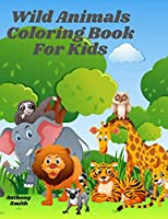 Wild Animals Coloring Book For Kids: Zoo Wildlife Including (Forest Animals Like: Squirrel, Kangaroo, Hyena, Raccoon and Much More!!)