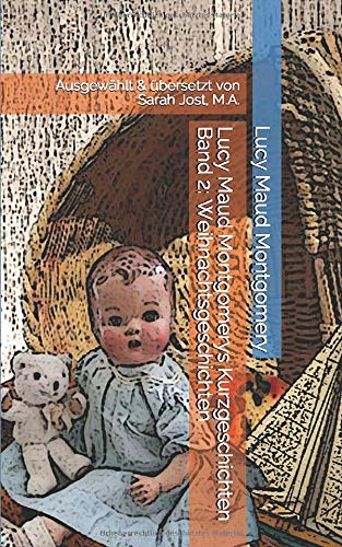 Lucy Maud Montgomerys Kurzgeschichten Band 2: Weihnachtsgeschichten: Ausgewählt & übersetzt von Sarah Jost, M.A.