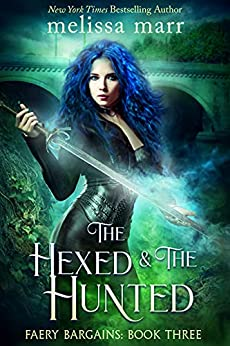 The Hexed & The Hunted: A Faery Bargains Novel by [Melissa Marr]