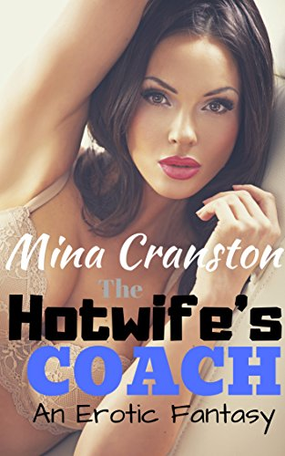 The Hotwife's Coach: An Erotic Fantasy (English Edition)