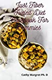 Just Fiber Fueled Diet Cookbook For Dummies : Restore Your Health With Fibre Fueled To Reverse Insulin Resistance And Optimizing Your Microbiome (English Edition)