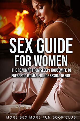 Compare Textbook Prices for Sex Guide For Women: The Roadmap From Sleepy Housewife to Energetic Woman Full of Sexual Desire Spice Up Your Sex Life for Him & Her  ISBN 9789198604856 by Book Club, More Sex More Fun
