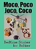 bedtime stories for babies (moco, poco, joco, coco book 4) (english edition)