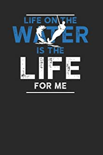 "Life On The Water Is The Life For Me: Water Ski Notebook, Dotted Bullet (6"" x 9"" - 120 pages) ~ Sports And Recreations Themed Notebook for Daily Journal, Diary, and Gift"