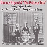 Barney Bigard & the Pelican Trio by BARNEY BIGARD (1994-08-10)
