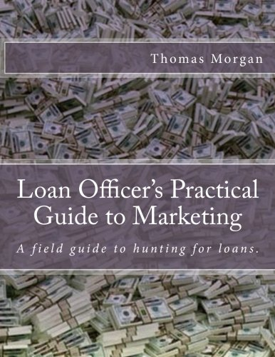Loan Officer's Practical Guide to Marketing: Developing a Loan Officer Marketing Plan