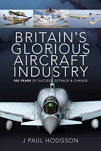 Britain's Glorious Aircraft Industry: 100 Years of Success, Setback and Change