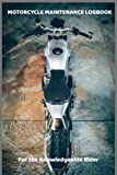 Motorcycle Maintenance Log Book: For the Knowledgeable Rider