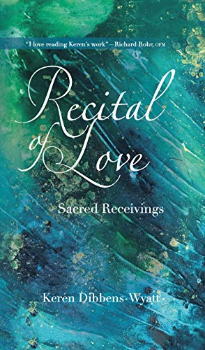 Recital of Love: Sacred Receivings by [Keren Dibbens-Wyatt]