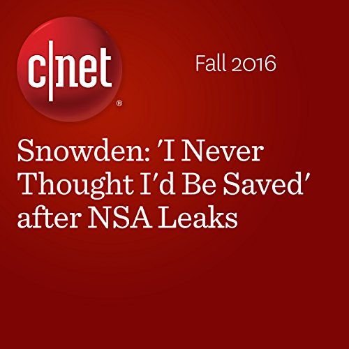 Snowden: 'I Never Thought I'd Be Saved' after NSA Leaks audiobook cover art