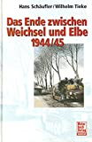 Das Ende zwischen Weichsel und Elbe 1944/45: Panzer an der Weichsel /Das Ende zwischen Oder und Elbe - Hans Schäufler