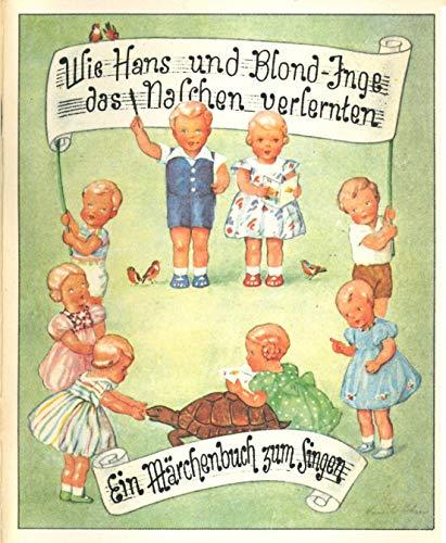 Wie Hans und Blond-Inge das Naschen verlernten Ein Märchenbuch zum Singen