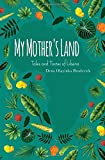 My Mother s Land: Tales and Tastes of Liberia