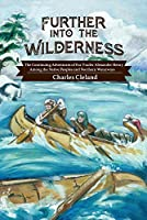 Further Into the Wilderness: The Continuing Adventures of Fur Trader Alexander Henry Among the Native Peoples and Northern Waterways