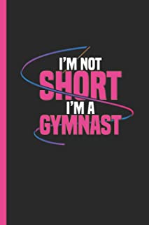 I'm Not Short I'm A Gymnast: Notebook & Journal Or Diary For Gymnastics Lovers As Gift, Date Line Ruled Paper (120 Pages, 6x9