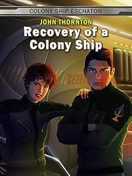 Recovery of a Colony Ship (Colony Ship Eschaton Book 1) by [John Thornton]