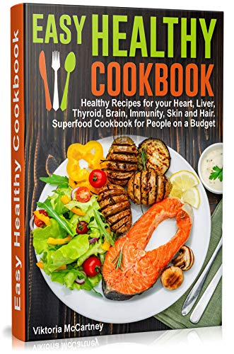 Easy Healthy Cookbook: Healthy Recipes for your Heart, Liver, Thyroid, Brain, Immunity, Skin and Hair. Superfood Cookbook for People on a Budget. (English Edition)