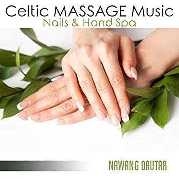 Celtic MASSAGE Music: Nails & Hand Spa, Celtic Instrumental Background Music for Wellness & Massage, Celtic Irish Relax at Home, Lymphatic Drainage and Anti Cellulite Massage