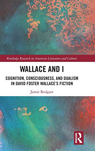 Wallace and I: Cognition, Consciousness, and Dualism in David Foster Wallace's Fiction