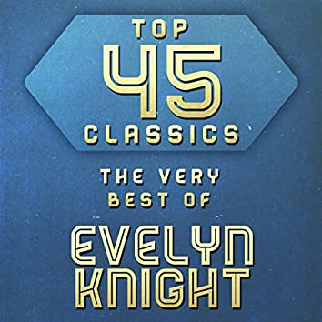 Top 45 Classics - The Very Best of Evelyn Knight