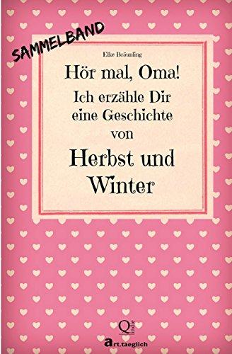 Hör mal, Oma! Ich erzähle Dir eine Geschichte von Herbst und Winter: Herbst- und Wintergeschichten - Von Kindern erzählt