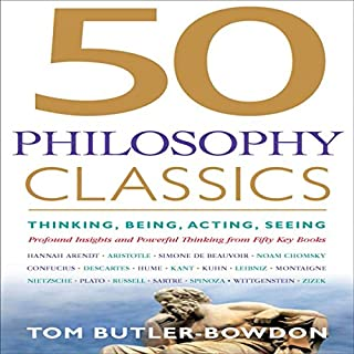 50 Philosophy Classics     Thinking, Being, Acting, Seeing, Profound Insights and Powerful Thinking from Fifty Key Books              By:                                                                                                                                 Tom Butler-Bowdon                               Narrated by:                                                                                                                                 Sean Pratt                      Length: 13 hrs and 48 mins     4 ratings     Overall 4.8