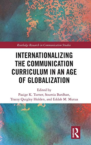 Compare Textbook Prices for Internationalizing the Communication Curriculum in an Age of Globalization Routledge Research in Communication Studies 1 Edition ISBN 9780367217945 by Turner, Paaige K.,Bardhan, Soumia,Quigley Holden, Tracey,Mutua, Eddah M.