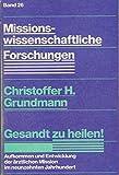 Gesandt zu heilen!: Aufkommen und Entwicklung der ärztlichen Mission im neunzehnten Jahrhundert (Missionswissenschaftliche Forschungen) (German Edition)