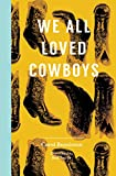 We All Loved Cowboys (English Edition)