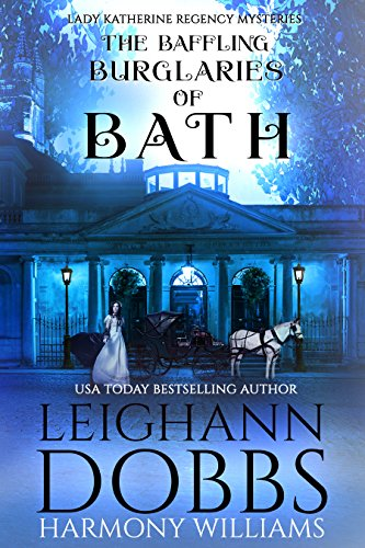The Baffling Burglaries of Bath (Lady Katherine Regency Mysteries Book 2) -  Kindle edition by Dobbs, Leighann, Williams, Harmony. Mystery, Thriller &  Suspense Kindle eBooks @ Amazon.com.
