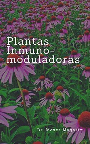 Plantas inmunomoduladoras (Monografías herbarias del Dr. Meyer Magarici nº 2) (Spanish Edition)