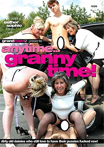 Anytime... Granny Time! Grand Momz (2019) GrandParents X MOM DAD Threesomes - Old & Young MATURE GRANNY OVER TEEN TEENAGE