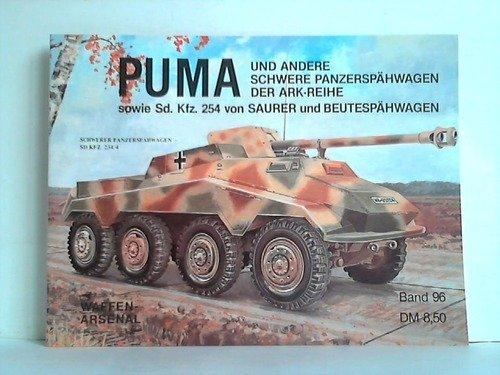 Puma. Und andere schwere Panzerspähwagen der ARK-Reihe sowie Sd.Kfz. 254 von Sauer und Beutespähwagen