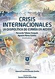 Crisis Internacionales. La Geopolítica de España en Acción