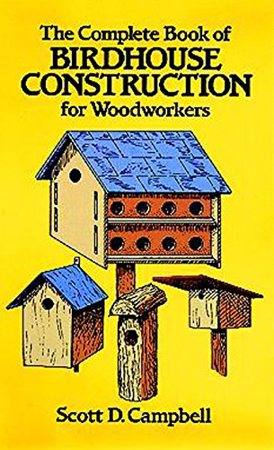The Complete Book of Birdhouse Construction for Woodworkers (Dover Woodworking) by [Scott D. Campbell]