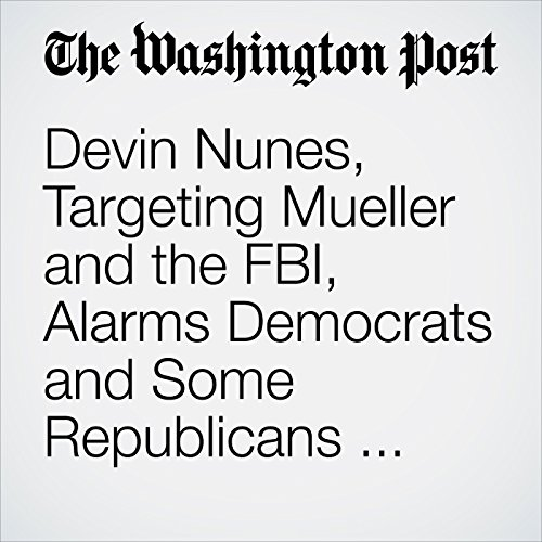 Devin Nunes, Targeting Mueller and the FBI, Alarms Democrats and Some Republicans with His Tactics copertina