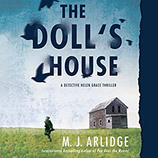 The Doll's House     A Detective Helen Grace Thriller              By:                                                                                                                                 M. J. Arlidge                               Narrated by:                                                                                                                                 Elizabeth Bower,                                                                                        Scott Joseph                      Length: 8 hrs and 20 mins     145 ratings     Overall 4.4