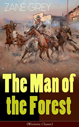 The Man of the Forest (Western Classic): Wild West Adventure by [Zane Grey]