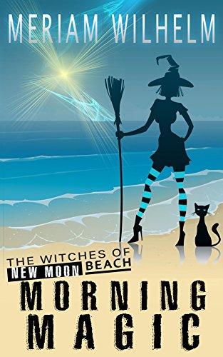 Book: Morning Magic (The Witches Of New Moon Beach Book 1) by Meriam Wilhelm