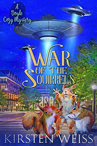 War of the Squirrels: A Doyle Cozy Mystery (A Wits' End Cozy Mystery Book 4) by [Kirsten Weiss]