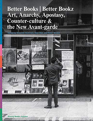 Better Books / Better Bookz: Art, Anarchy, Apostasy: Counter-Culture & the New Avant-Garde (The future of the past)