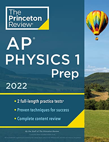 Princeton Review AP Physics 1 Prep, 2022: Practice Tests + Complete Content Review + Strategies & Te