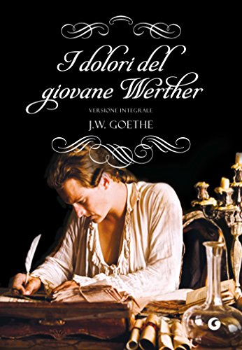 Johann Wolfgang Goethe - I dolori del giovane Werther: Versione integrale   (2015)